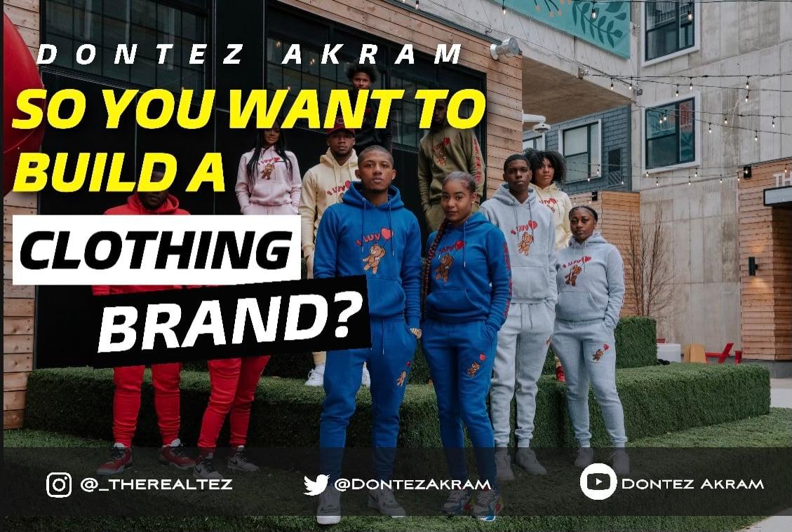 Dontez Akram – So You Wanna Build A Clothing Brand?