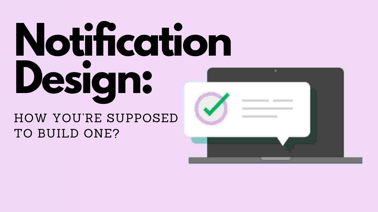Notification Design: How You're Supposed to Build One?